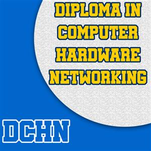 Diploma in Computer Hardware and Networking (DCHN)